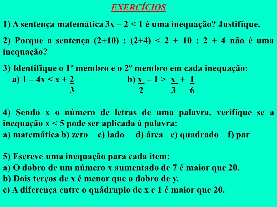 EXERCÍCIOS 1) A sentença matemática 3x – 2 < 1 é uma inequação Justifique.