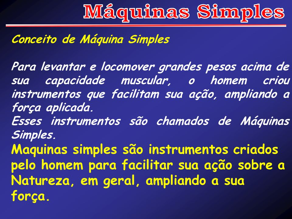 Máquinas Simples Conceito de Máquina Simples.