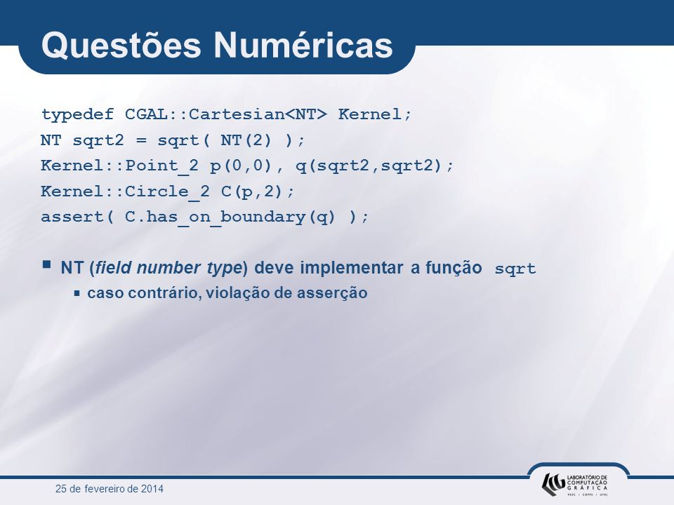 Questões Numéricas typedef CGAL::Cartesian<NT> Kernel;