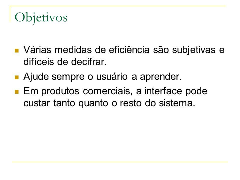 Objetivos Várias medidas de eficiência são subjetivas e difíceis de decifrar. Ajude sempre o usuário a aprender.