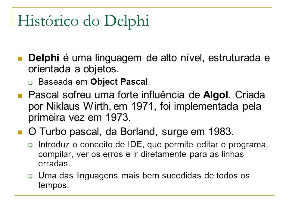 Histórico do Delphi Delphi é uma linguagem de alto nível, estruturada e orientada a objetos. Baseada em Object Pascal.