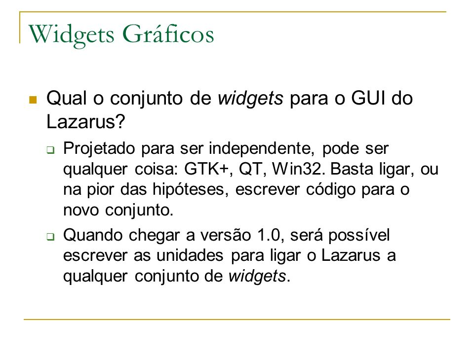 Widgets Gráficos Qual o conjunto de widgets para o GUI do Lazarus