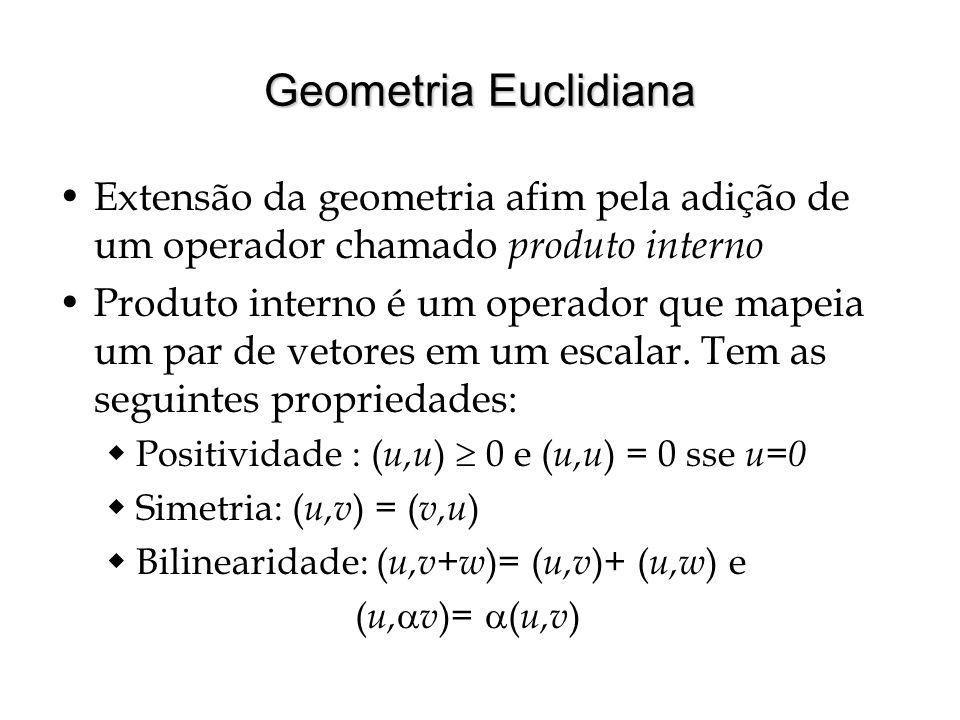 Geometria Euclidiana Extensão da geometria afim pela adição de um operador chamado produto interno.