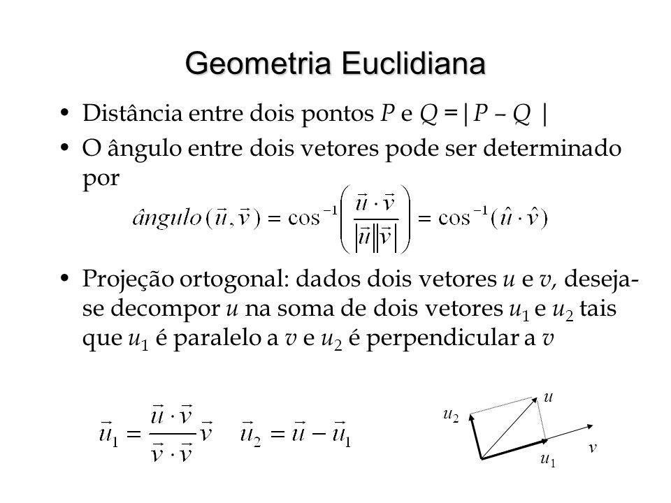Geometria Euclidiana Distância entre dois pontos P e Q =|P – Q |