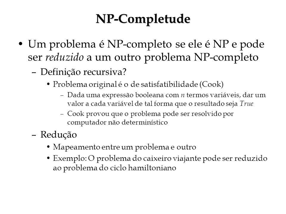 NP-Completude Um problema é NP-completo se ele é NP e pode ser reduzido a um outro problema NP-completo.