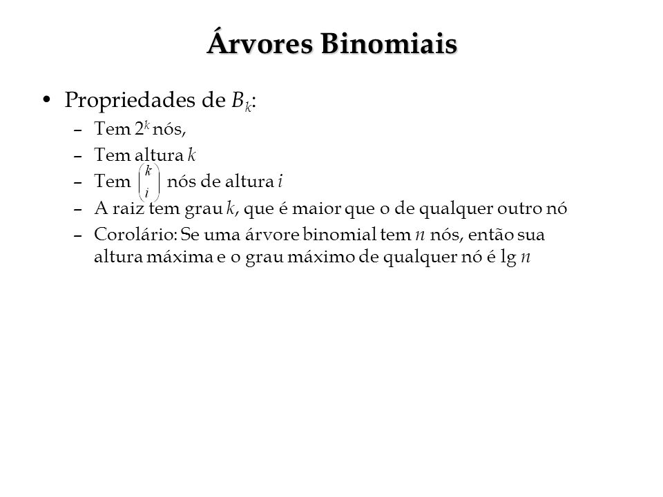 Árvores Binomiais Propriedades de Bk: Tem 2k nós, Tem altura k