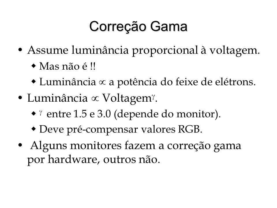 Correção Gama Assume luminância proporcional à voltagem.