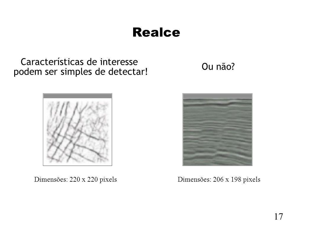 Realce Características de interesse podem ser simples de detectar!