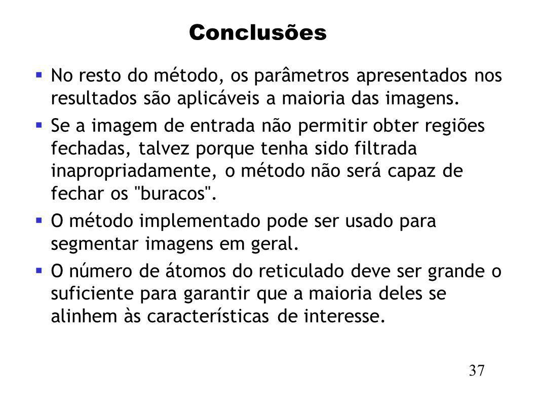Conclusões No resto do método, os parâmetros apresentados nos resultados são aplicáveis a maioria das imagens.