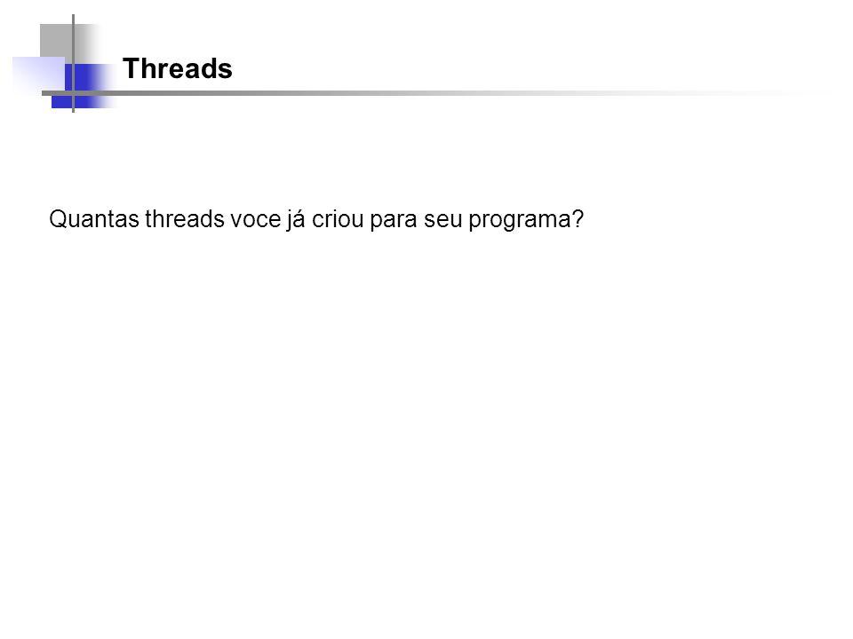 Threads Quantas threads voce já criou para seu programa