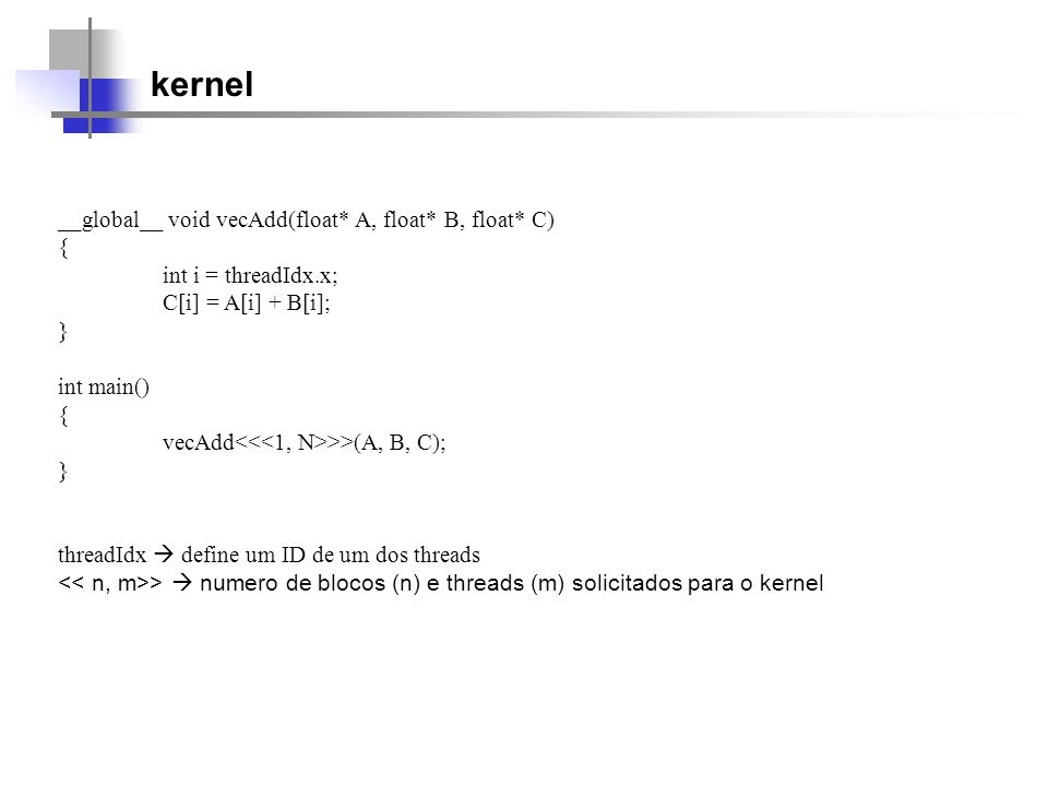 kernel __global__ void vecAdd(float* A, float* B, float* C) {