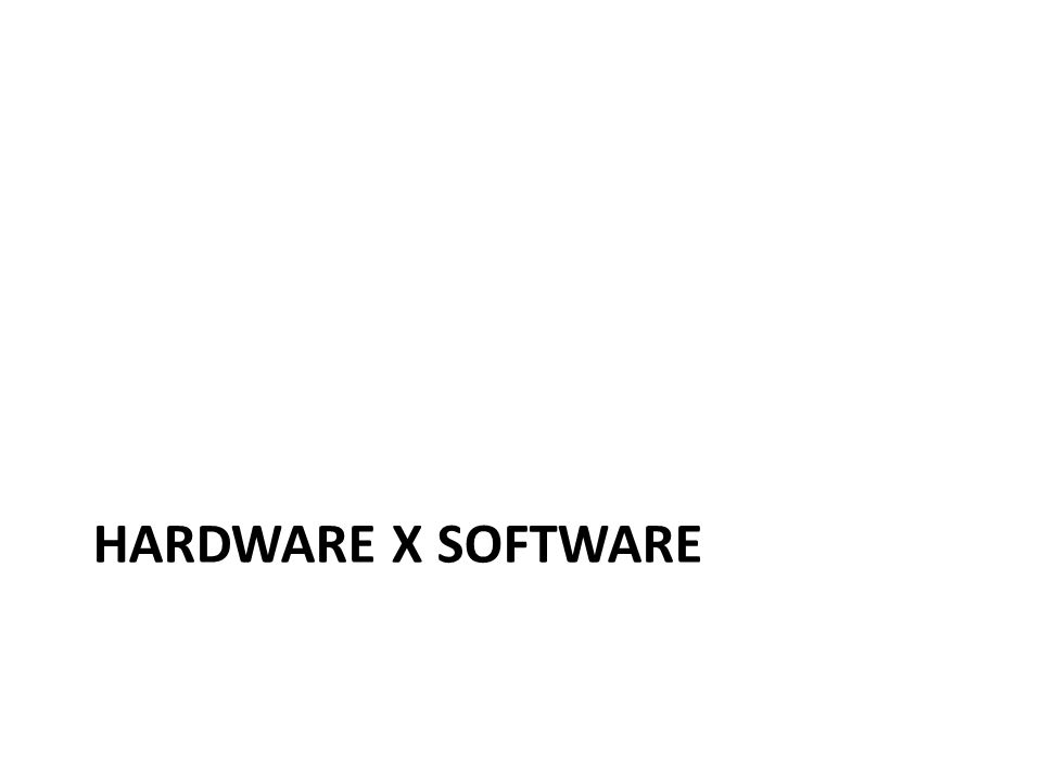 HARDWARE x SOFTWARE