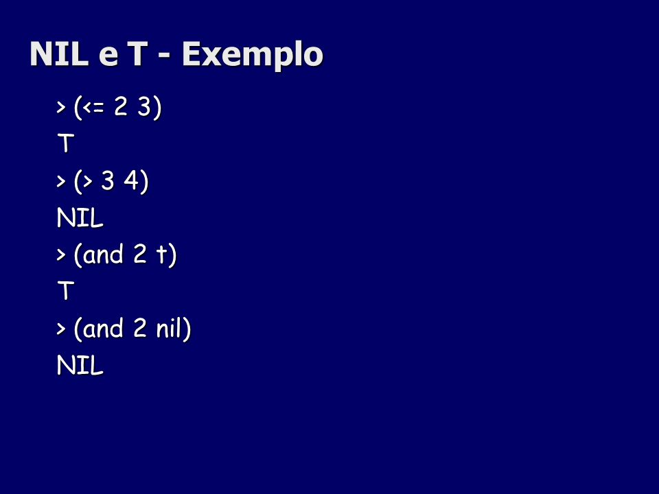 NIL e T - Exemplo > (<= 2 3) T > (> 3 4) NIL
