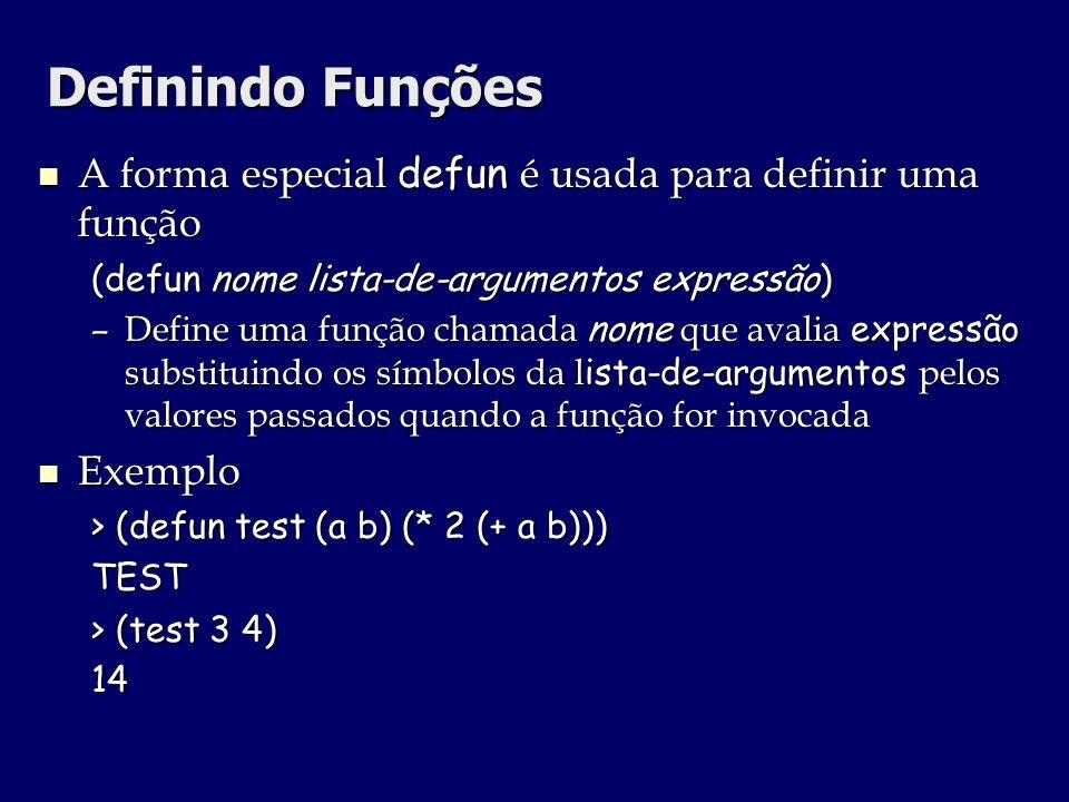 Definindo FunçõesA forma especial defun é usada para definir uma função. (defun nome lista-de-argumentos expressão)