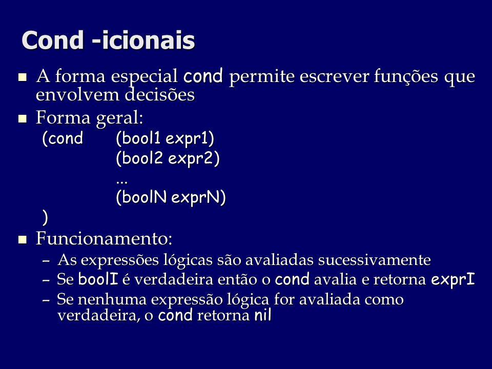 Cond -icionaisA forma especial cond permite escrever funções que envolvem decisões. Forma geral: (cond (bool1 expr1)