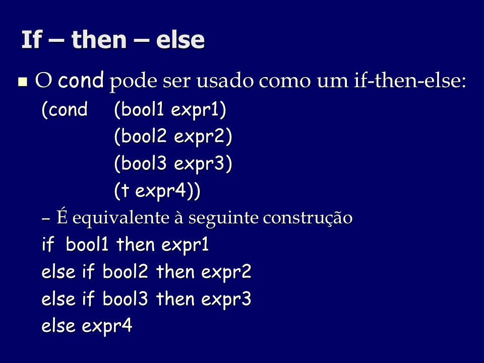 If – then – else O cond pode ser usado como um if-then-else: