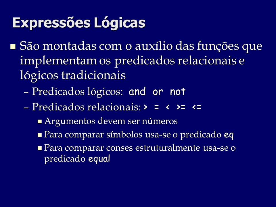 Expressões LógicasSão montadas com o auxílio das funções que implementam os predicados relacionais e lógicos tradicionais.