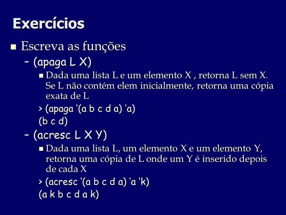 Exercícios Escreva as funções (apaga L X) (acresc L X Y)