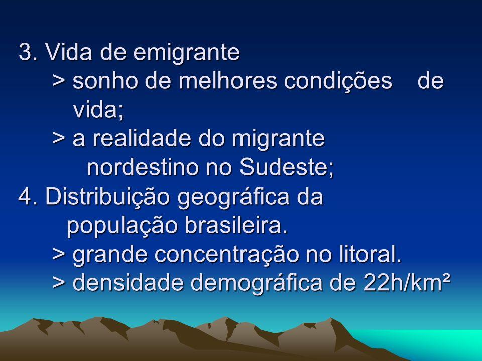 3. Vida de emigrante > sonho de melhores condições. de