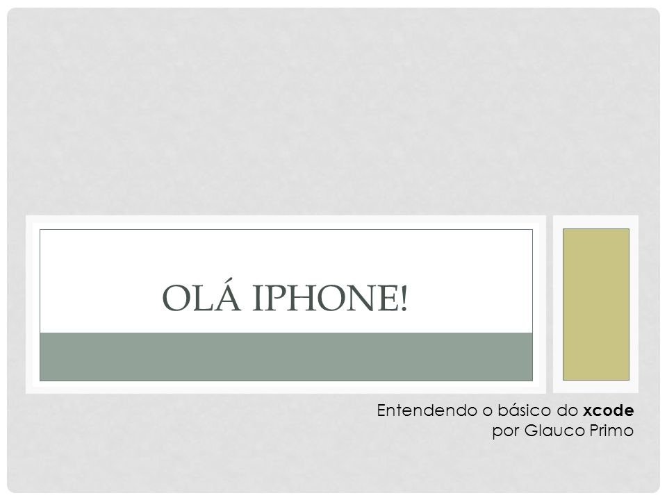 OLÁ IPHONE! Entendendo o básico do xcode por Glauco Primo