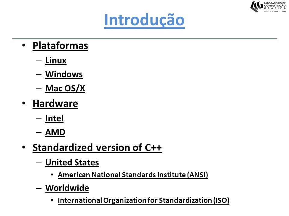Introdução Plataformas Hardware Standardized version of C++ Linux