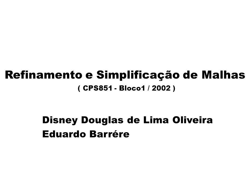 Refinamento e Simplificação de Malhas ( CPS851 - Bloco1 / 2002 )