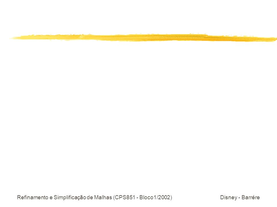 Refinamento e Simplificação de Malhas (CPS851 - Bloco1/2002) Disney - Barrére