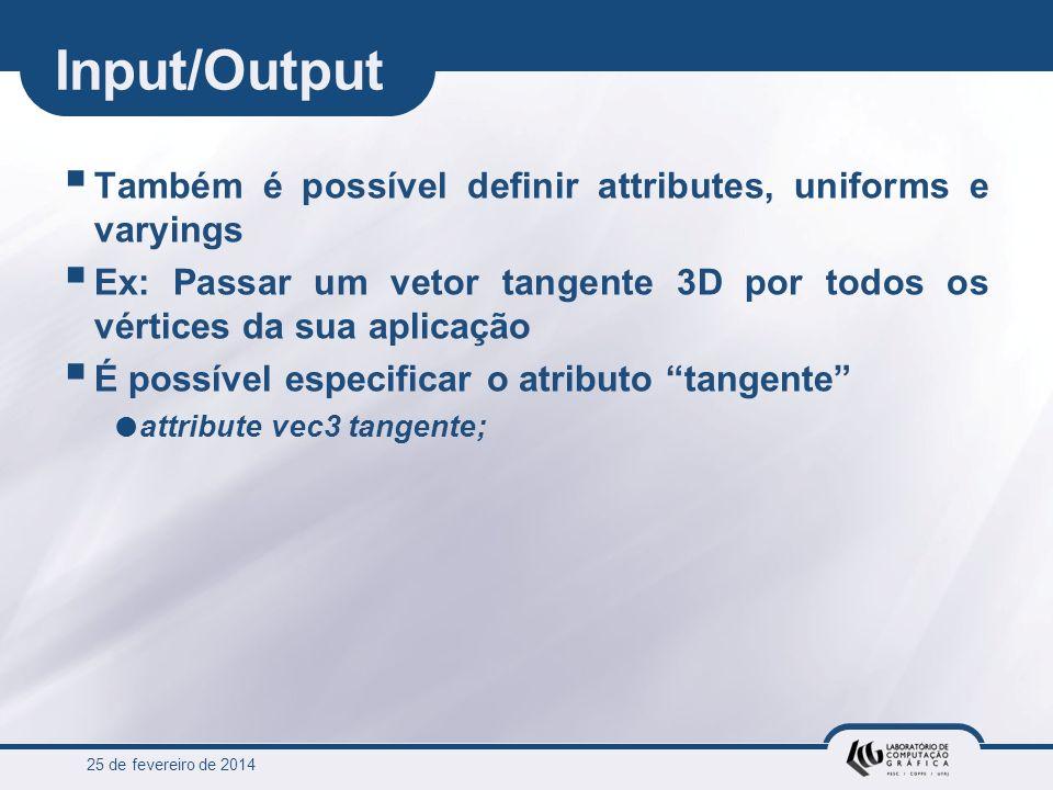 Input/Output Também é possível definir attributes, uniforms e varyings
