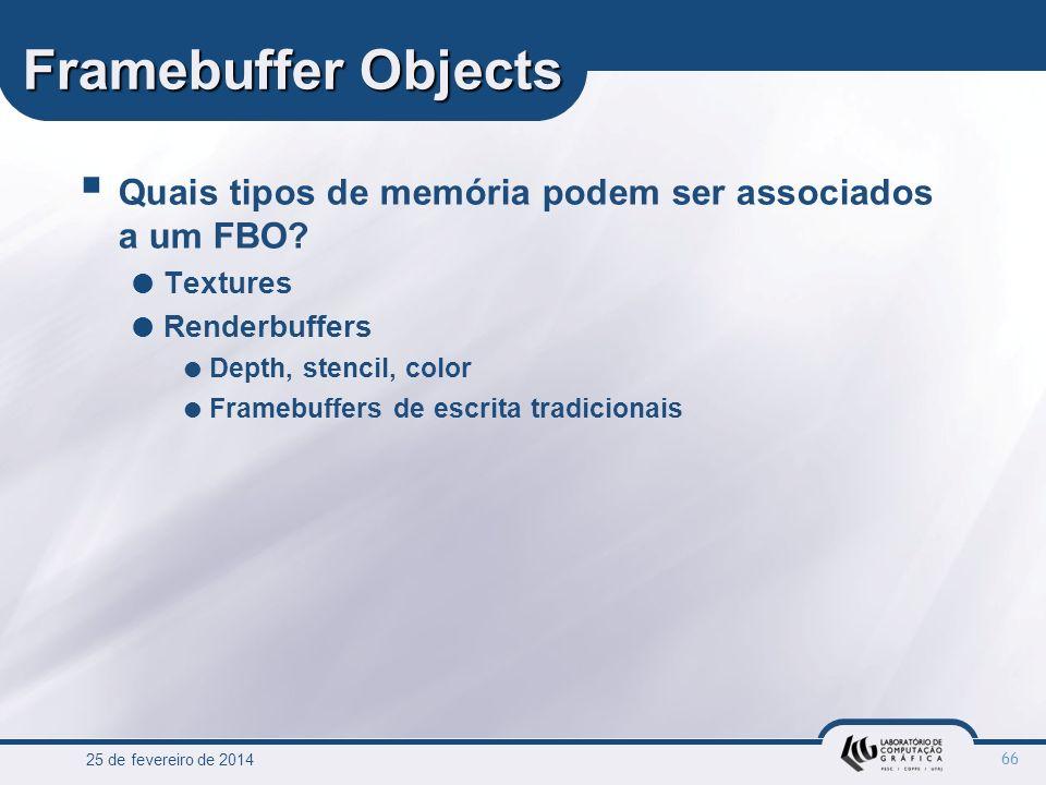 Framebuffer Objects Quais tipos de memória podem ser associados a um FBO Textures. Renderbuffers.