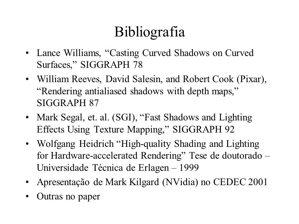 Bibliografia Lance Williams, Casting Curved Shadows on Curved Surfaces, SIGGRAPH 78.
