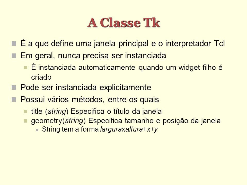 A Classe Tk É a que define uma janela principal e o interpretador Tcl