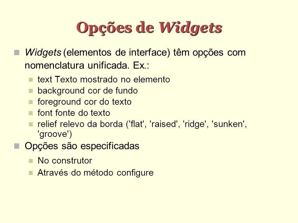 Opções de Widgets Widgets (elementos de interface) têm opções com nomenclatura unificada. Ex.: text Texto mostrado no elemento.