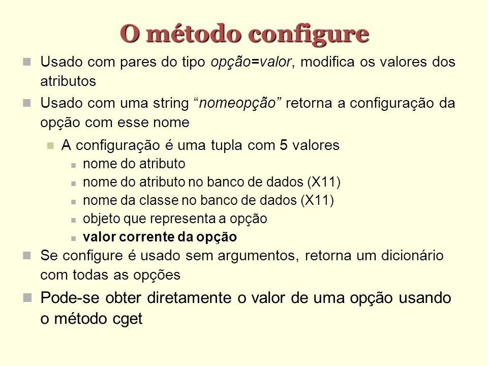 O método configure Usado com pares do tipo opção=valor, modifica os valores dos atributos.