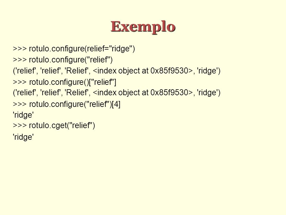 Exemplo >>> rotulo.configure(relief= ridge )‏
