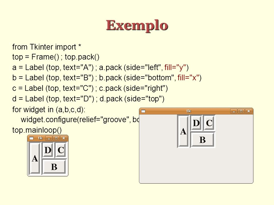 Exemplo from Tkinter import * top = Frame() ; top.pack()‏