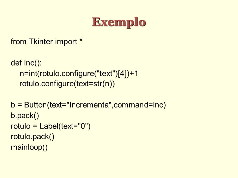 Exemplo from Tkinter import * def inc():