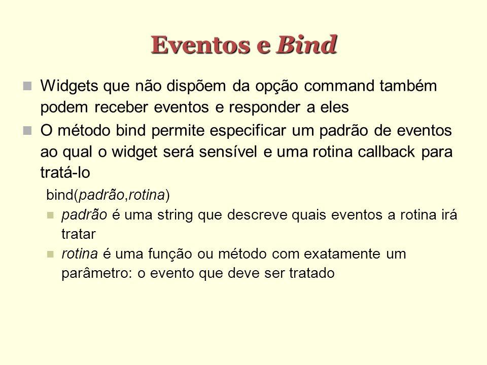 Eventos e Bind Widgets que não dispõem da opção command também podem receber eventos e responder a eles.