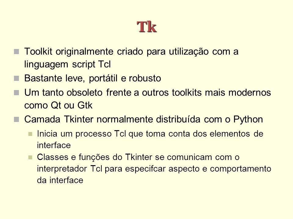 Tk Toolkit originalmente criado para utilização com a linguagem script Tcl. Bastante leve, portátil e robusto.