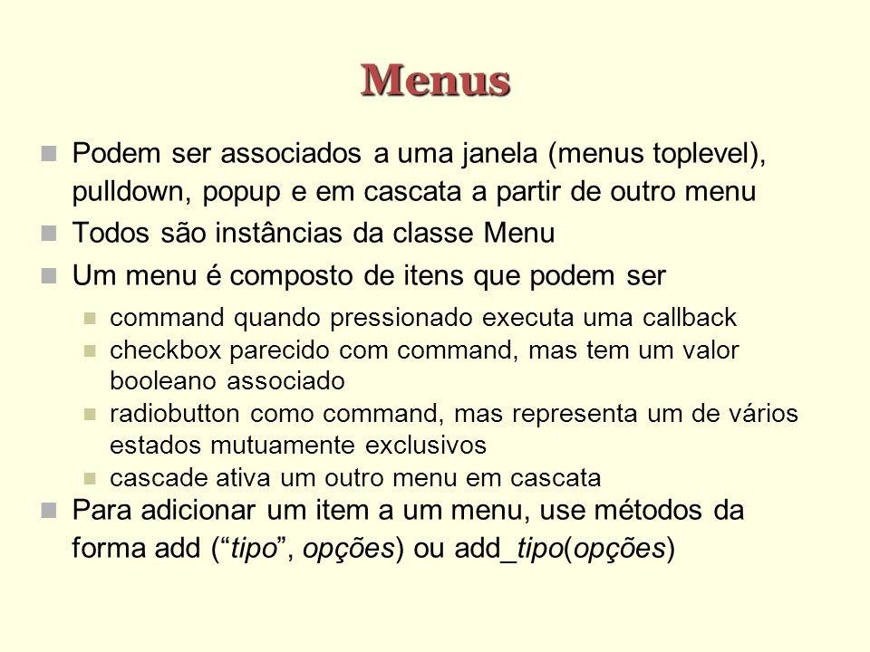 Menus Podem ser associados a uma janela (menus toplevel), pulldown, popup e em cascata a partir de outro menu.