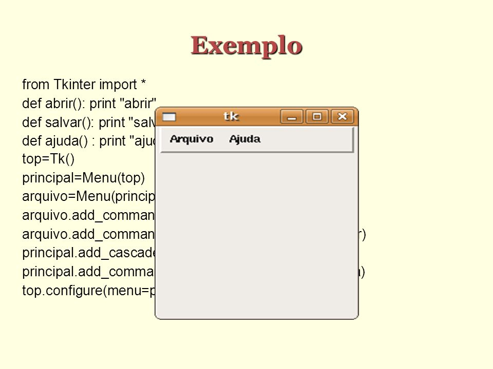 Exemplo from Tkinter import * def abrir(): print abrir