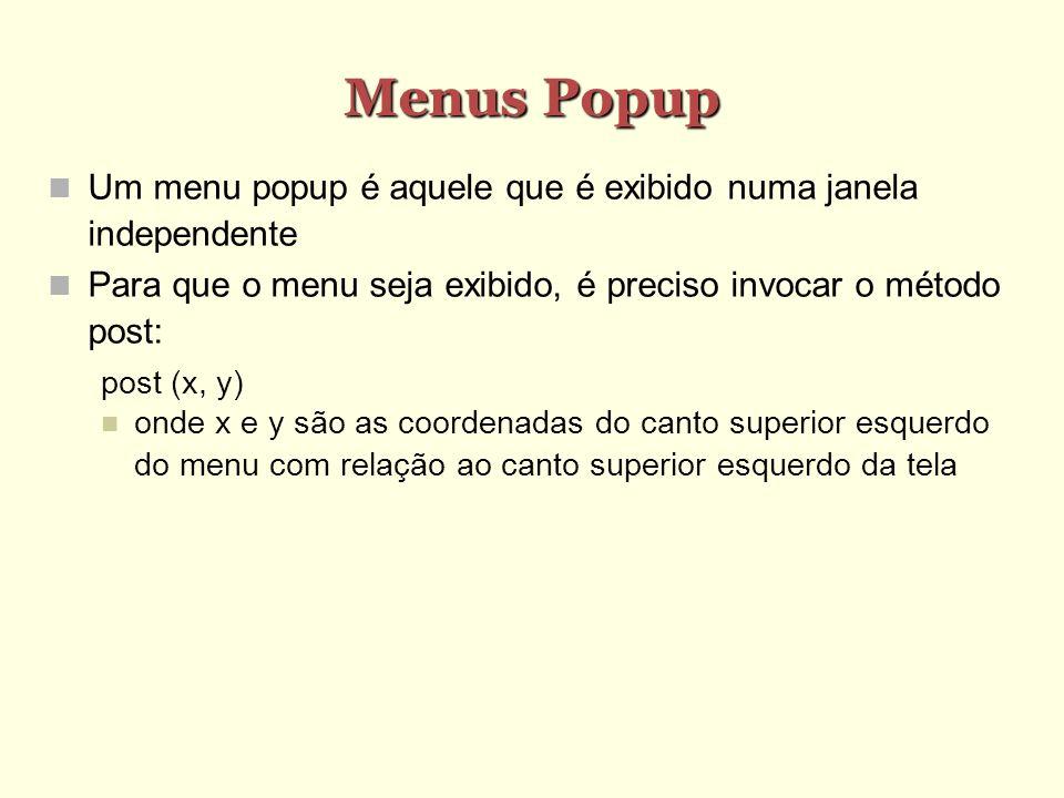 Menus Popup Um menu popup é aquele que é exibido numa janela independente. Para que o menu seja exibido, é preciso invocar o método post: