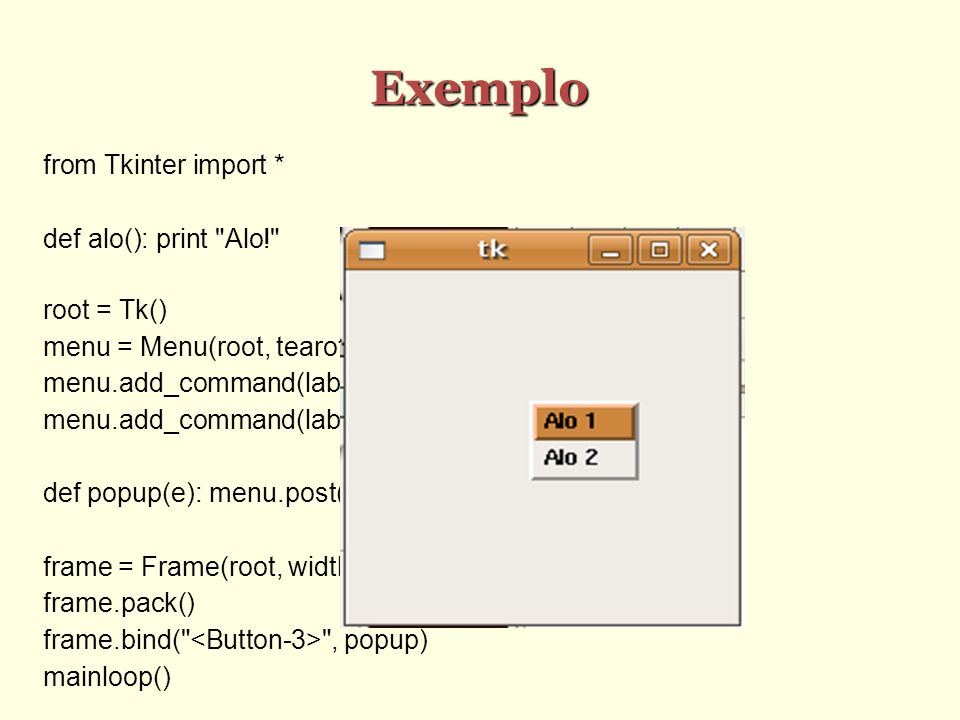 Exemplo from Tkinter import * def alo(): print Alo! root = Tk()‏