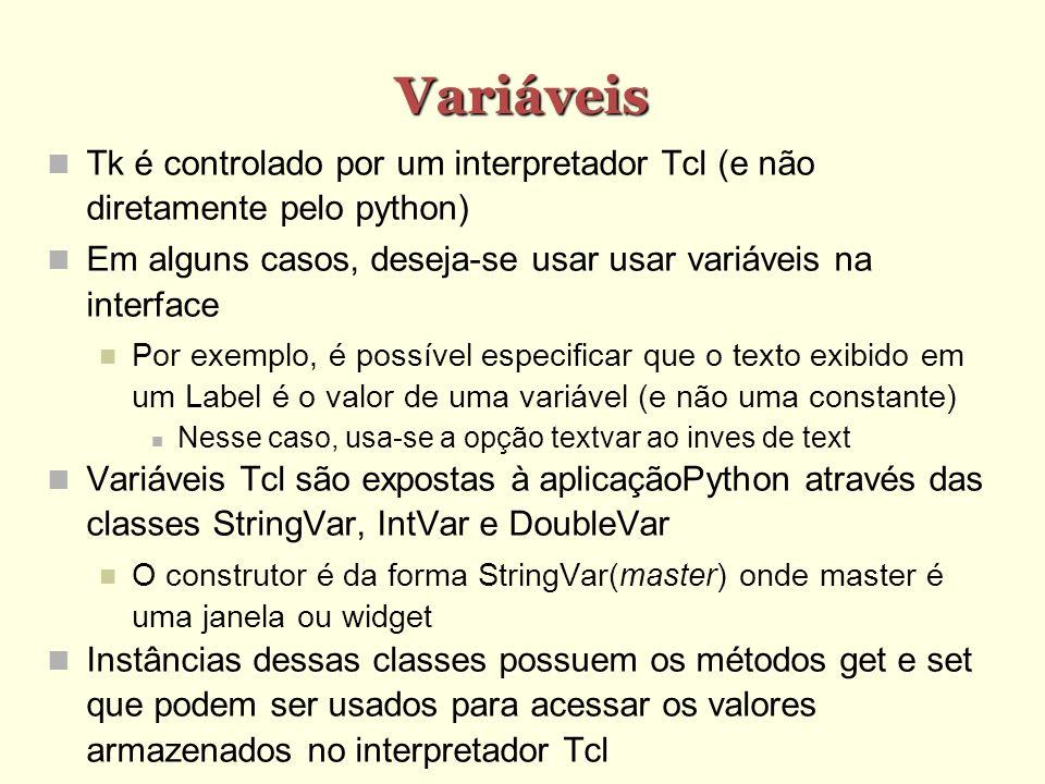 Variáveis Tk é controlado por um interpretador Tcl (e não diretamente pelo python) Em alguns casos, deseja-se usar usar variáveis na interface.