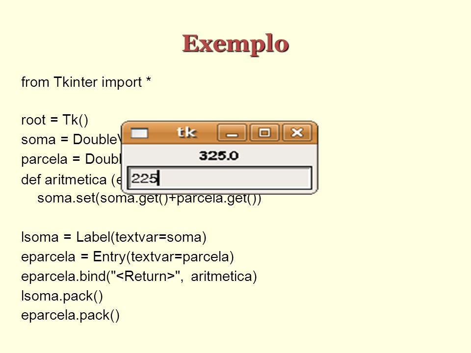 Exemplo from Tkinter import * root = Tk()‏ soma = DoubleVar(root)‏