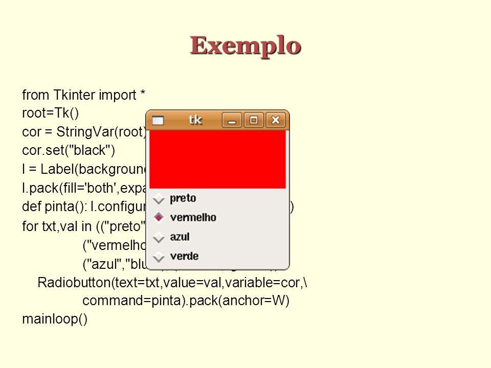 Exemplo from Tkinter import * root=Tk()‏ cor = StringVar(root)‏
