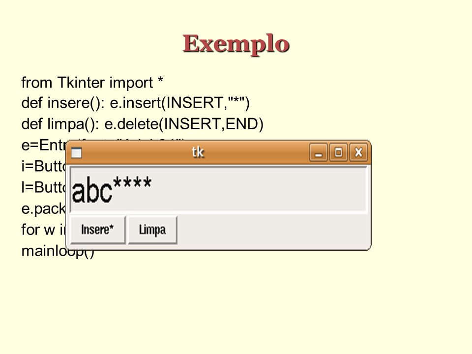 Exemplo from Tkinter import * def insere(): e.insert(INSERT, * )‏