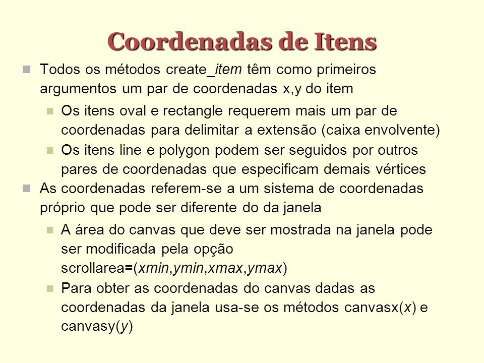 Coordenadas de Itens Todos os métodos create_item têm como primeiros argumentos um par de coordenadas x,y do item.
