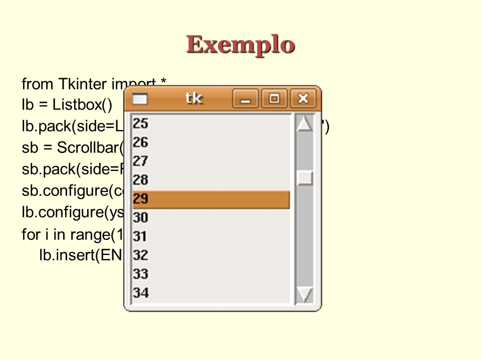 Exemplo from Tkinter import * lb = Listbox()‏
