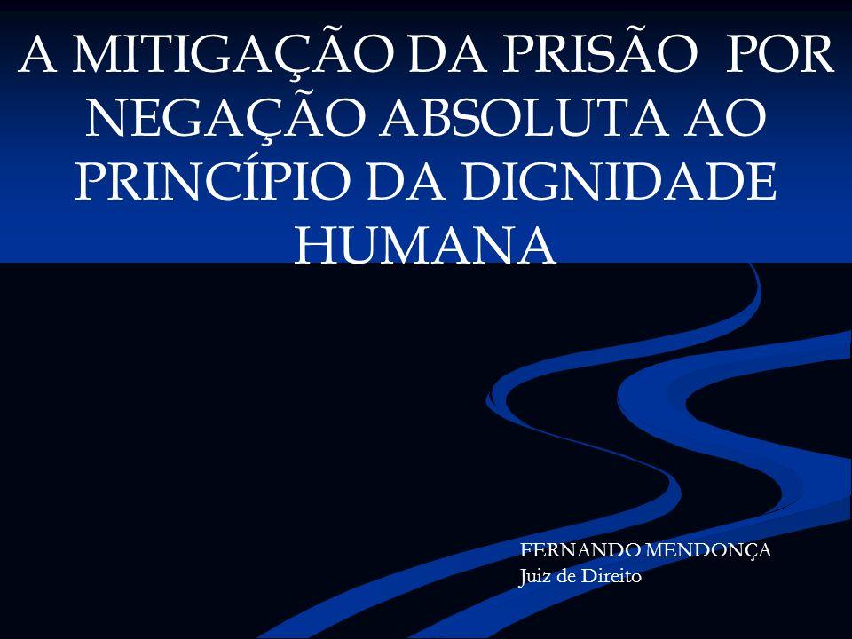 A MITIGAÇÃO DA PRISÃO POR NEGAÇÃO ABSOLUTA AO PRINCÍPIO DA DIGNIDADE HUMANA
