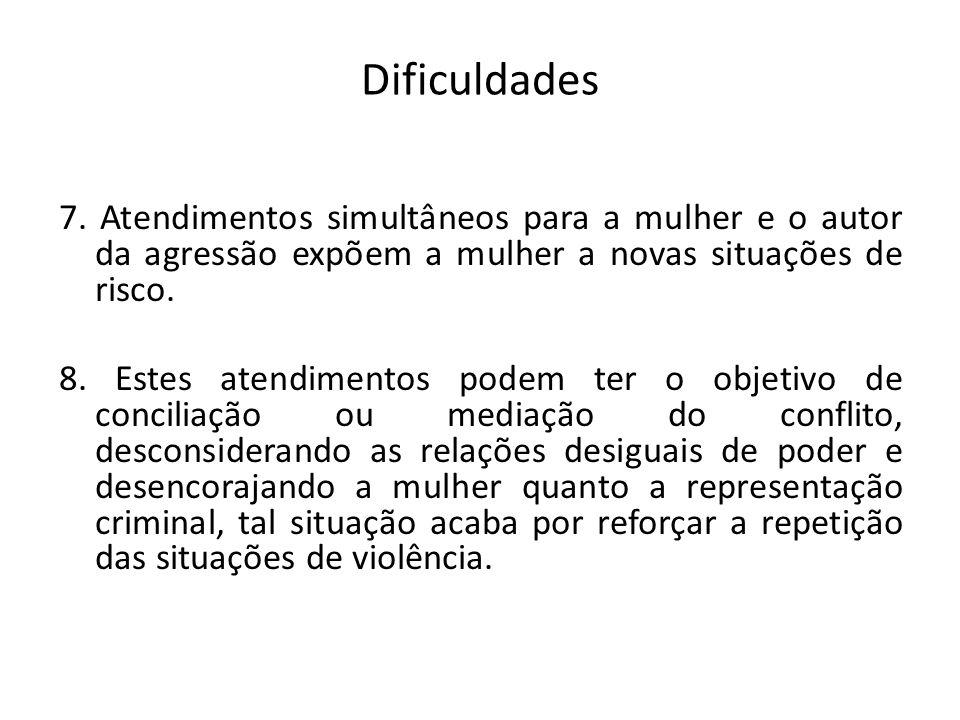 Dificuldades 7. Atendimentos simultâneos para a mulher e o autor da agressão expõem a mulher a novas situações de risco.